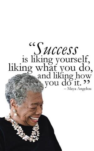 Maya Angelou quote, Maya Angelou, Success is liking yourself liking ...