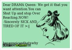 Dear DRAMA Queen- We get it that you want attention.You can Shut Up ...