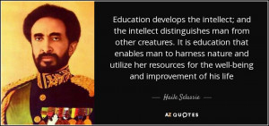 Education develops the intellect; and the intellect distinguishes man ...