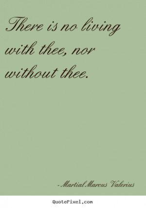 Make custom picture quotes about love - There is no living with thee ...