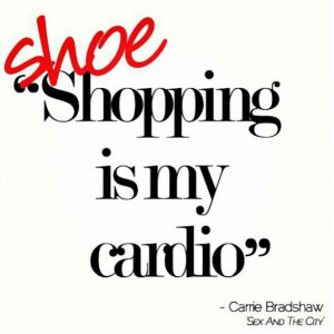 Shoe shopping is my cardio #Shoe quotes