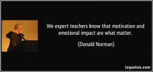 ... teachers know that motivation and emotional impact are what matter