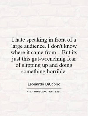 hate speaking in front of a large audience. I don't know where it ...