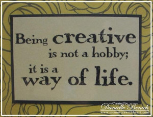 Being creative is not a hobbyit is a way of life art quote