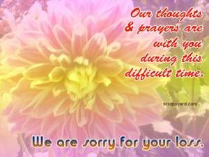 """... This Difficult Time. We Are Sorry For Your Loss """" ~ Sympathy Quote"""
