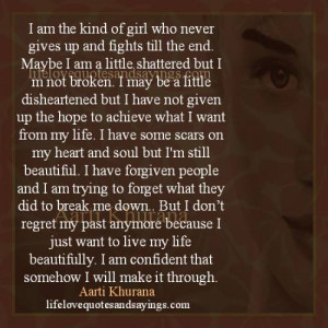 am the kind of girl who never gives up and fights till the end maybe ...