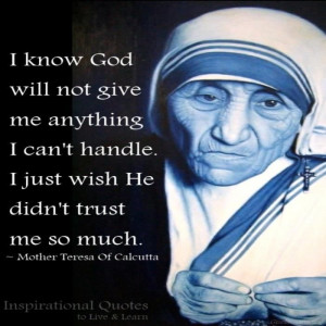 Having personal strength. Quote by Mother Teresa.