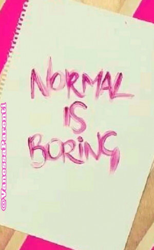Normal is Boring!