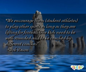 ... kids need to be well- rounded and to be coached by different coaches