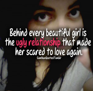 every beautiful girl is the ugly relationship that made her scared ...