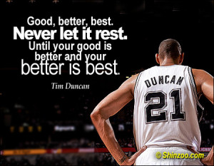"""... . Until your good is better and your better is best."""" -Tim Duncan"""