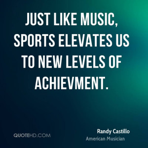 Just like music, sports elevates us to new levels of achievment.