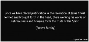 Since we have placed justification in the revelation of Jesus Christ ...