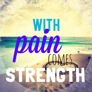 With pain comes strength. | Quotes