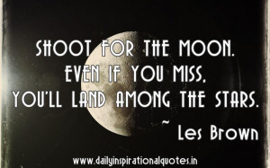 Shoot for the moon. Even if you.. ( Inspirational Quotes )