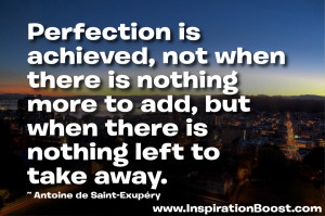 Perfection quote: Perfection is achieved, not when there is nothing ...