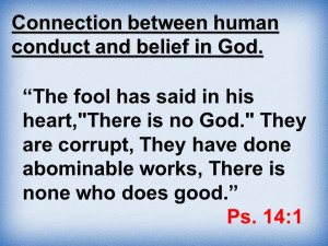 Connection between human conduct and belief in God. The fool has said ...