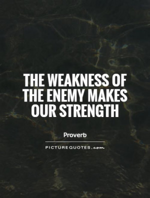 The weakness of the enemy makes our strength Picture Quote #1