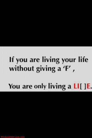 ... You Are Living Your Life Without Giving An F You Are Living A Lie