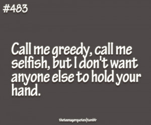 Call Me Greedy, Call Me Selfish, But I Don't Want Anyone Else To ...