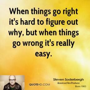 steven-soderbergh-steven-soderbergh-when-things-go-right-its-hard-to ...