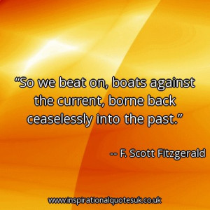 Quote of the day: So we beat on, boats against the current, borne back ...