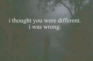 Thought You Cared Quotes I thought you were different.