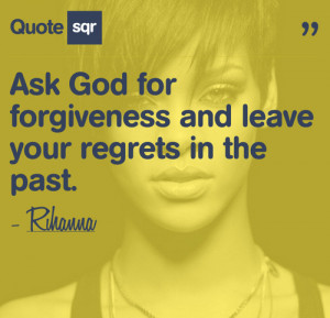 Ask God for forgiveness and leave your regrets in the past ...