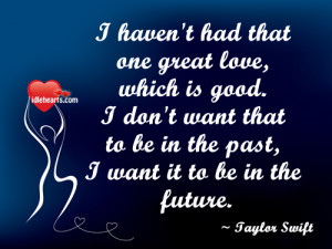 Haven't had that one great love,which is good ~ Future Quote