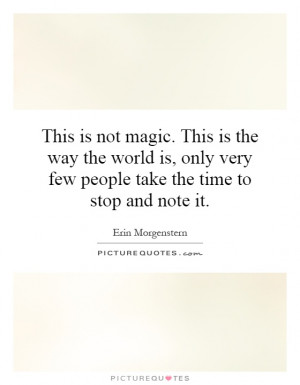 This is not magic. This is the way the world is, only very few people ...