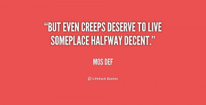 But even creeps deserve to live someplace halfway decent.""