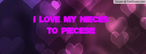 LOVE MY NIECES TO PIECES Profile Facebook Covers