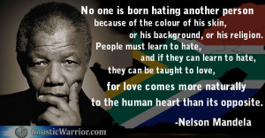 Nelson Mandela Quote: No one is born hating another person