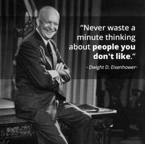 Never waste a minute thinking about people you don't like.