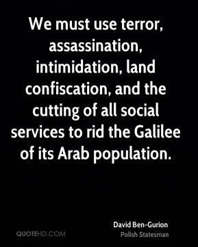 David Ben-Gurion - We must use terror, assassination, intimidation ...