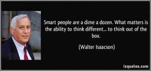 Smart people are a dime a dozen. What matters is the ability to think ...