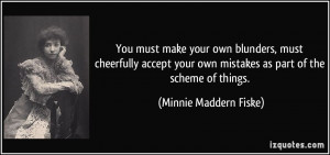 must make your own blunders, must cheerfully accept your own mistakes ...