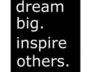 Dream Big. Inspire Others - 8x10 I nspirational Typography Quote Print ...