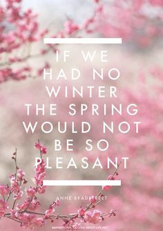 had no winter the spring wouldn't be so pleasant. #inspiring #quotes ...
