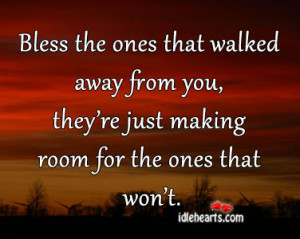 Bless the ones that walked away from you,