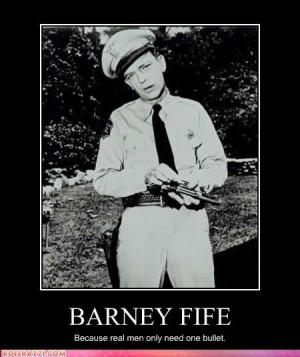 Barney Fife---too funny :)