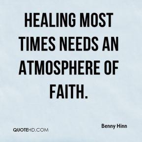 Benny Hinn - Healing most times needs an atmosphere of faith.