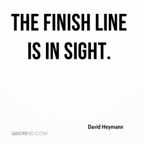 David Heymann - The finish line is in sight.