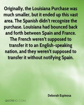 Deborah Espinosa - Originally, the Louisiana Purchase was much smaller ...