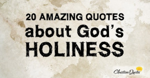 20 Amazing Quotes about God's Holiness