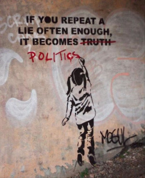Banksy – If you repeat a lie often enough, it becomes politics