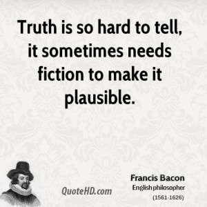 Truth is so hard to tell, it sometimes needs fiction to make it ...