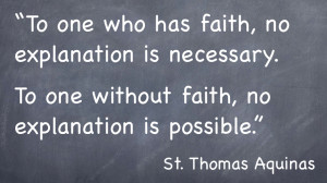 This is probably the most popular St. Thomas Aquinas quote on faith.