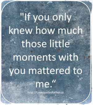 If You Only Knew How Much Those Little A Quotes About Loved Ones