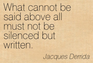 ... Not Be Silenced But Written. - Jacques Derrida ~ Censorship Quotes